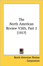 The North American Review V205, Part 2 (1917) - North American Review Corporation