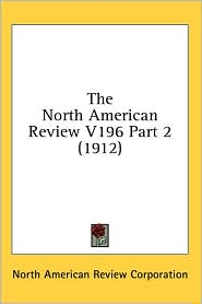 North American Review V196 Part - North American Review Corporation