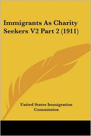 Immigrants As Charity Seekers V2 - United States Immigration Commission