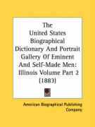 The United States Biographical Dictionary and Portrait Gallery of Eminent and Self-Made Men: Illinois Volume Part 2 (1883)