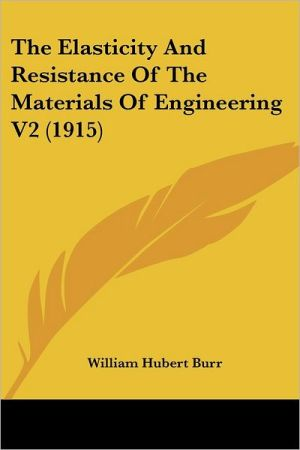 Elasticity and Resistance of the Materials of Engineering V2 - William Hubert Burr