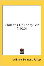 Chileans of Today V2 - William Belmont Parker