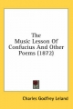 Music Lesson Of Confucius And Other Poems (1872) - Charles Godfrey Leland