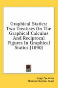 Graphical Statics: Two Treatises on the Graphical Calculus and Reciprocal Figures in Graphical Statics (1890)