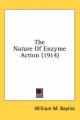 Nature of Enzyme Action (1914) - William M Bayliss