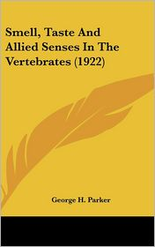 Smell, Taste and Allied Senses in the Vertebrates - George Howard Parker