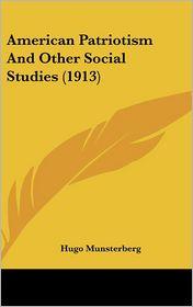 American Patriotism and Other Social Studies - Hugo Munsterberg
