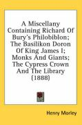 A Miscellany Containing Richard Of Bury's Philobiblon; The Basilikon Doron Of King James I; Monks And Giants; The Cypress Crown And The Library (1888)