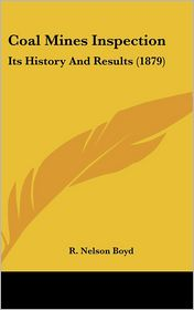Coal Mines Inspection: Its History and Results (1879) - R. Nelson Boyd