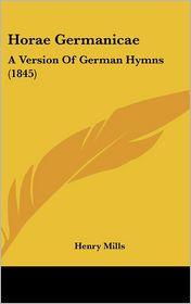 Horae Germanicae: A Version of German Hymns (1845) - Henry Mills