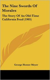 The Nine Swords of Morales: The Story of an Old-Time California Feud (1905) - George Homer Meyer