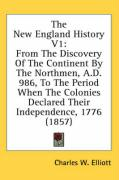 The New England History V1: From the Discovery of the Continent by the Northmen, A.D. 986, to the Period When the Colonies Declared Their Independ
