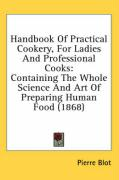Handbook of Practical Cookery, for Ladies and Professional Cooks: Containing the Whole Science and Art of Preparing Human Food (1868)