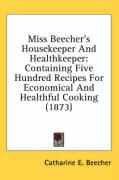 Miss Beecher's Housekeeper and Healthkeeper: Containing Five Hundred Recipes for Economical and Healthful Cooking (1873)