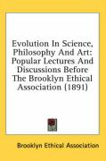 Evolution in Science, Philosophy and Art: Popular Lectures and Discussions Before the Brooklyn Ethical Association (1891)