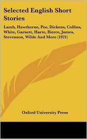 Selected English Short Stories: Lamb, Hawthorne, Poe, Dickens, Collins, White, Garnett, Harte, Bierce, James, Stevenson, Wilde and More (1921) - Oxford University Press
