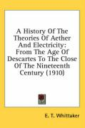 A History of the Theories of Aether and Electricity: From the Age of Descartes to the Close of the Nineteenth Century (1910)