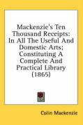 MacKenzie's Ten Thousand Receipts: In All the Useful and Domestic Arts; Constituting a Complete and Practical Library (1865)