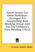 Good Stories for Great Birthdays: Arranged for Storytelling and Reading Aloud and for the Children's Own Reading (1922)
