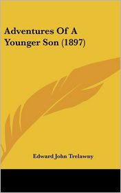 Adventures of a Younger Son - Edward John Trelawny