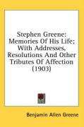 Stephen Greene: Memories of His Life; With Addresses, Resolutions and Other Tributes of Affection (1903)