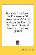 Stonewall Jackson: A Thesaurus of Anecdotes of and Incidents in the Life of Lieut. General Jonathan Jackson (1920)