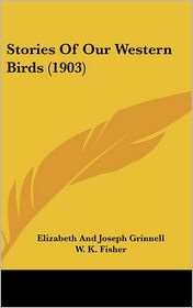 Stories of Our Western Birds - Elizabeth Grinnell, Joseph Grinnell, W.K. Fisher (Illustrator)