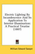 Electric Lighting by Incandescence and Its Application to Interior Illumination: A Practical Treatise (1887)