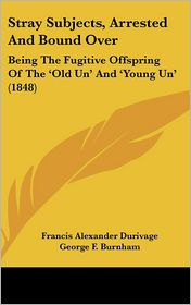 Stray Subjects, Arrested and Bound Over: Being the Fugitive Offspring of the 'Old un' and 'Young Un' (1848) - Francis Alexander Durivage, Felix Octavius Carr Darley, George F. Burnham