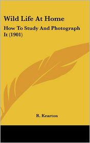 Wild Life at Home: How to Study and Photograph It (1901) - R. Kearton