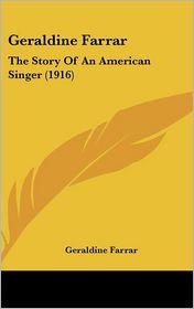 Geraldine Farrar: The Story of an American Singer (1916) - Geraldine Farrar