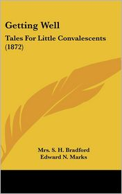 Getting Well: Tales for Little Convalescents (1872) - S.H. Bradford, Edward N. Marks (Editor)