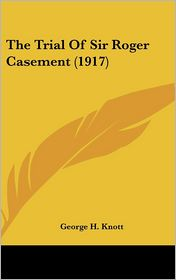 The Trial of Sir Roger Casement - George H. Knott (Editor)