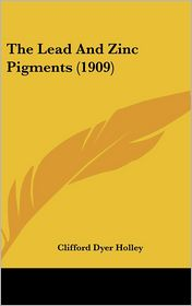 The Lead and Zinc Pigments - Clifford Dyer Holley