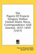 The Papers of Francis Gregory Dallas: United States Navy, Correspondence and Journal, 1837-1859 (1917)