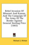 Rebel Invasion of Missouri and Kansas, and the Campaign of the Army of the Border Against General Sterling Price (1865)