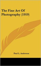 The Fine Art of Photography - Paul L. Anderson