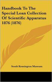 Handbook to the Special Loan Collection of Scientific Apparatus 1876 - South Kensington Museum