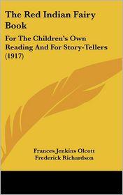 The Red Indian Fairy Book: For the Children's Own Reading and for Story-Tellers (1917) - Frances Jenkins Olcott, Frederick Richardson (Illustrator)