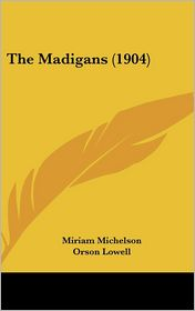 The Madigans - Miriam Michelson, Orson Lowell (Illustrator)