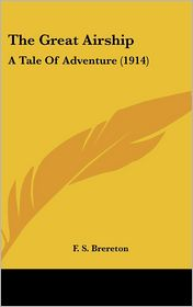The Great Airship: A Tale of Adventure (1914) - F. S Brereton
