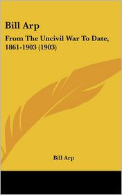 Bill Arp: From the Uncivil War to Date, 1861-1903 (1903) - Bill Arp