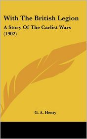 With the British Legion: A Story of the Carlist Wars (1902) - G A Henty