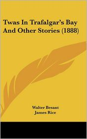Twas in Trafalgar's Bay and Other Stories - Walter Besant, James Rice