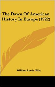 The Dawn of American History in Europe - William Lewis Nida