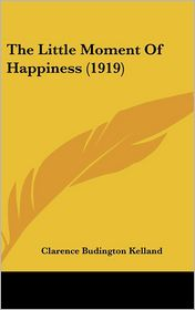 The Little Moment of Happiness - Clarence Budington Kelland