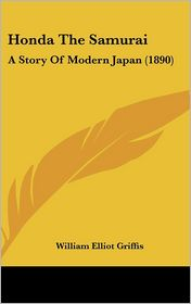 Honda the Samurai: A Story of Modern Japan (1890) - William Elliot Griffis