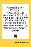 Gardening for Pleasure: A Guide to the Amateur in the Fruit, Vegetable and Flower Garden, with Full Directions for the Greenhouse, Conservator