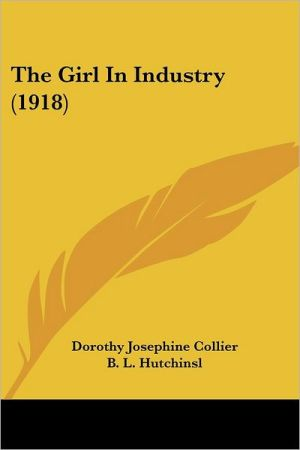The Girl in Industry (1918) - Dorothy Josephine Collier, B.L. Hutchinsl (Introduction)