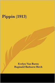 Pippin (1913) - Evelyn Van Buren, Reginald Bathurst Birch (Illustrator)